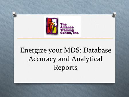 Energize your MDS: Database Accuracy and Analytical Reports.