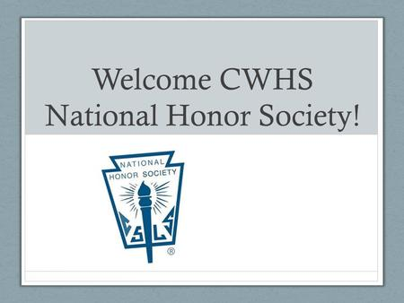 Welcome CWHS National Honor Society!. FEES  Induction Fee$6.00  Annual Dues$10.00  T-Shirt$12.00  Graduation Stole$22.00  NHS Graduation Tassel $5.00.