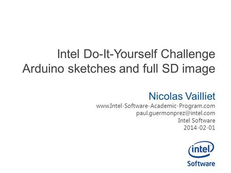 Intel Do-It-Yourself Challenge Arduino sketches and full SD image Nicolas Vailliet  Intel.