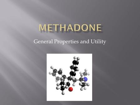 General Properties and Utility.  Identify the unique pharmacological properties of methadone that distinguish it from other opioids  Learn key properties.