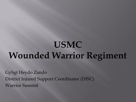 USMC Wounded Warrior Regiment GySgt Heydo Zando District Injured Support Coordinator (DISC) Warrior Summit.