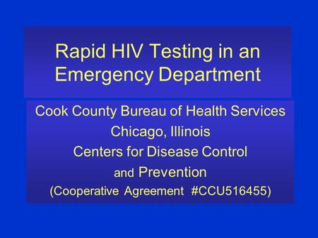 Rapid HIV Testing in an Emergency Department Cook County Bureau of Health Services Chicago, Illinois Centers for Disease Control and Prevention (Cooperative.