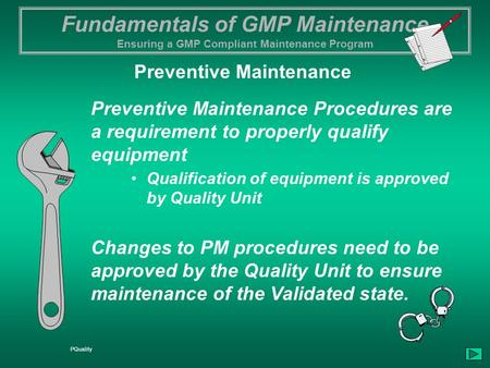 Fundamentals of GMP Maintenance Ensuring a GMP Compliant Maintenance Program PQuality Preventive Maintenance Procedures are a requirement to properly qualify.