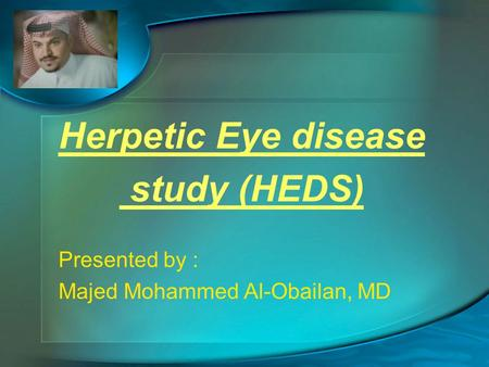 Herpetic Eye disease study (HEDS) Presented by :