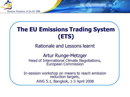 The EU Emissions Trading System (ETS) Rationale and Lessons learnt Artur Runge-Metzger Head of International Climate Negotiations, European Commission.
