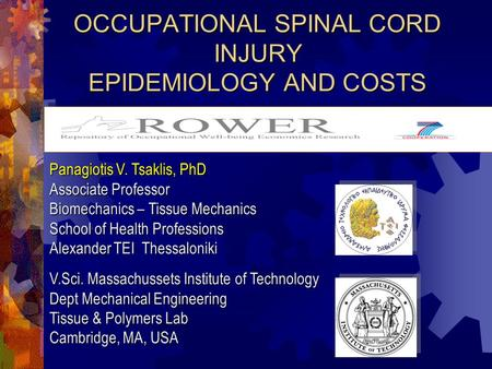 OCCUPATIONAL SPINAL CORD INJURY EPIDEMIOLOGY AND COSTS Panagiotis V. Tsaklis, PhD Associate Professor Biomechanics – Tissue Mechanics School of Health.
