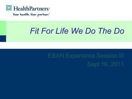 Fit For Life We Do The Do EBAN Experience Session III Sept 16, 2011.