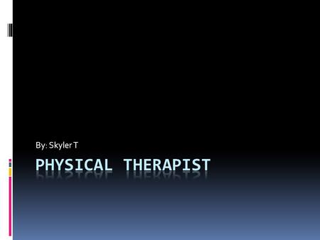 By: Skyler T. Overview of Career  Physical therapists (PTs) help patients, including accident victims and individuals with disabling conditions such.