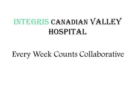 INTEGRIS Canadian Valley Hospital Every Week Counts Collaborative.