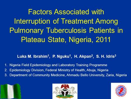 Factors Associated with Interruption of Treatment Among Pulmonary Tuberculosis Patients in Plateau State, Nigeria, 2011 Luka M. Ibrahim 1, P. Nguku 1,