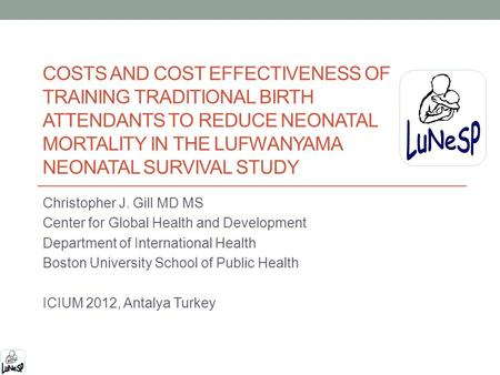 COSTS AND COST EFFECTIVENESS OF TRAINING TRADITIONAL BIRTH ATTENDANTS TO REDUCE NEONATAL MORTALITY IN THE LUFWANYAMA NEONATAL SURVIVAL STUDY Christopher.
