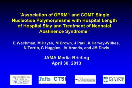 """Association of OPRM1 and COMT Single Nucleotide Polymorphisms with Hospital Length of Hospital Stay and Treatment of Neonatal Abstinence Syndrome"" E Wachman,"