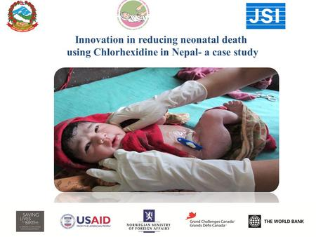 Innovation in reducing neonatal death using Chlorhexidine in Nepal- a case study.