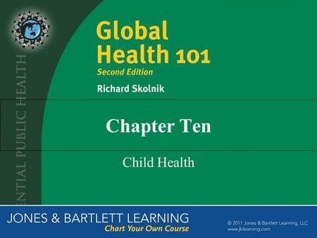 Chapter Ten Child Health. The Importance of Child Health 8.8 million children under the age of 5 die each year Many of these deaths are preventable Children.