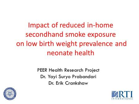 Impact of reduced in-home secondhand smoke exposure on low birth weight prevalence and neonate health PEER Health Research Project Dr. Yayi Suryo Prabandari.