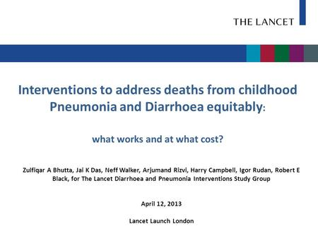 Interventions to address deaths from childhood Pneumonia and Diarrhoea equitably : what works and at what cost? Zulfiqar A Bhutta, Jai K Das, Neff Walker,
