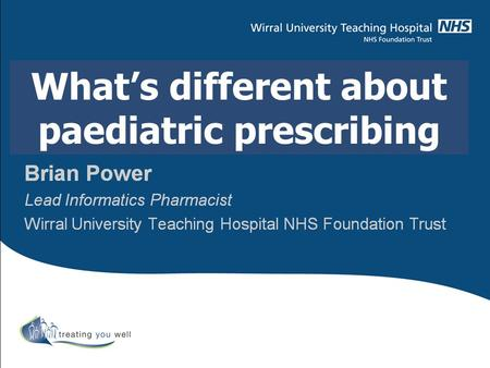 What's different about paediatric prescribing.  Vary in their developmental stages ◦ Pre-term, neonates, infants, children, adolescents  Dynamic anatomy.