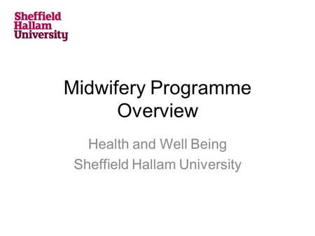 Midwifery Programme Overview Health and Well Being Sheffield Hallam University.