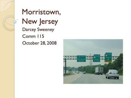 Morristown, New Jersey Darcey Sweeney Comm 115 October 28, 2008.
