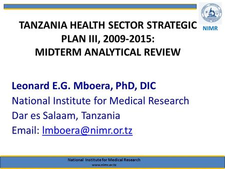 TANZANIA HEALTH SECTOR STRATEGIC PLAN III, 2009-2015: MIDTERM ANALYTICAL REVIEW Leonard E.G. Mboera, PhD, DIC National Institute for Medical Research Dar.