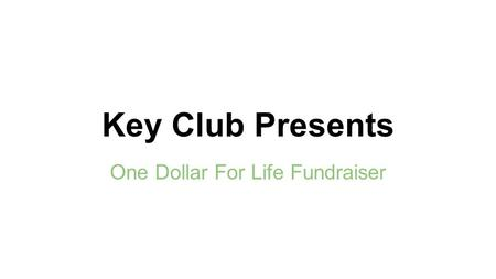 Key Club Presents One Dollar For Life Fundraiser.