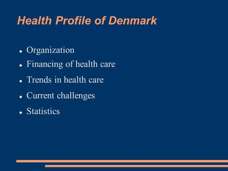 Health Profile of Denmark Organization Financing of health care Trends in health care Current challenges Statistics.