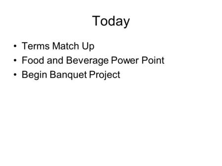 Today Terms Match Up Food and Beverage Power Point Begin Banquet Project.