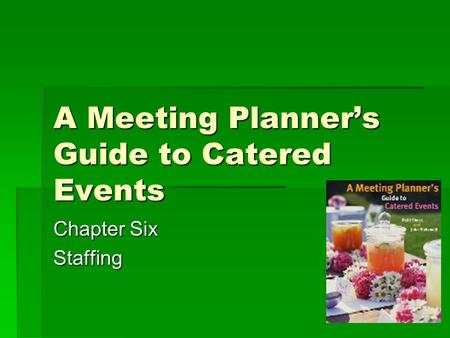 A Meeting Planner's Guide to Catered Events Chapter Six Staffing.