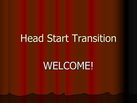Head Start Transition WELCOME!.