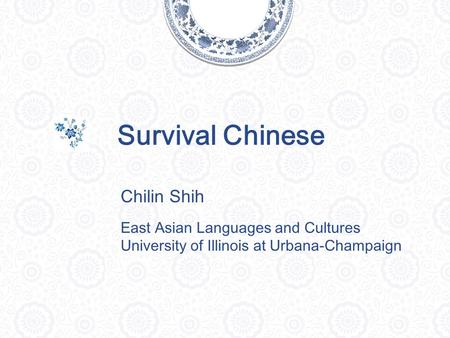 Survival Chinese Chilin Shih East Asian Languages and Cultures University of Illinois at Urbana-Champaign.