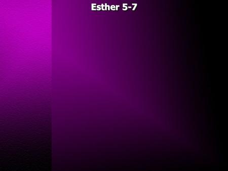 Esther 5-7. Esther 5:1 Now it happened on the third day that Esther put on her royal robes and stood in the inner court of the king's palace, across from.
