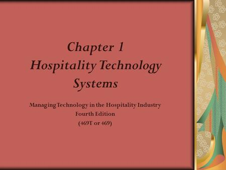 © 2003, Educational Institute Chapter 1 Hospitality Technology Systems Managing Technology in the Hospitality Industry Fourth Edition (469T or 469)