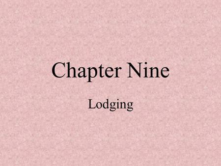 Chapter Nine Lodging. Classification of Lodging Properties Price Function Location Particular market segment Distinctiveness of style, offerings, or amenities.