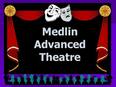 Medlin Advanced Theatre. Your child is a star in the 'Stang Stage Universe! Advanced Theatre is a production- driven course, in contrast to a curriculum.