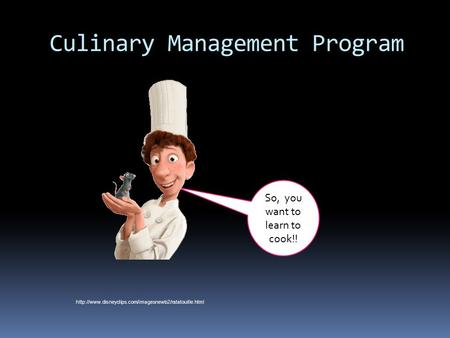 Culinary Management Program So, you want to learn to cook!!