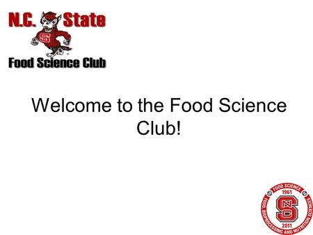 Welcome to the Food Science Club!. Executive Committee President-Maggie Schneider Vice President-Kruti Ravaliya Secretary-Ellen Thomas Treasurer-Helen.