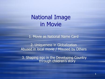 1 National Image in Movie 1. Movie as National Name Card 2. Uniqueness in Globalization Abused in local movie / Misused by Others 3. Shaping ego in the.