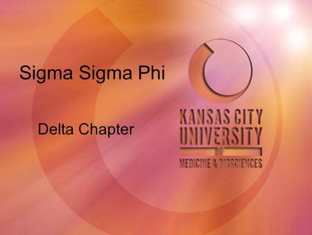 Sigma Sigma Phi Delta Chapter. General Information KCUMB was founded in 1916 as the Kansas City College of Osteopathy and Surgery Located in Downtown.