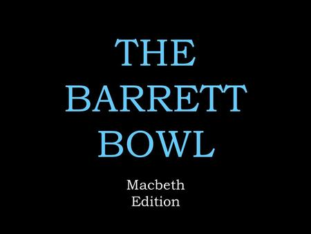 THE BARRETT BOWL Macbeth Edition.