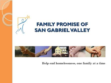 FAMILY PROMISE OF SAN GABRIEL VALLEY Help end homelessness, one family at a time.