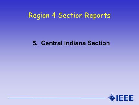 Region 4 Section Reports 5. Central Indiana Section.