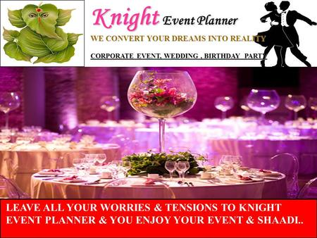 Knight Event Planner WE CONVERT YOUR DREAMS INTO REALITY