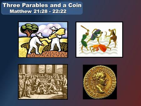 "Three Parables and a Coin Matthew 21:28 - 22:22. Isaiah 6:8-10 Then I heard the voice of the Lord saying, ""Whom shall I send? And who will go for us?"""