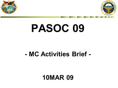 PASOC 09 - MC Activities Brief - 10MAR 09. Luncheon / Banquet Schedule SundayMondayTuesdayWednesdayThursdayFriday Registration & In-processing (Hotel)