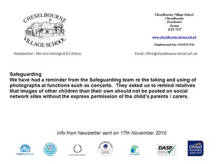 Headteacher – Mrs Ann Herridge B.Ed (Hons) Info from Newsletter sent on 17th November 2010 Safeguarding We have.