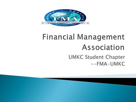 UMKC Student Chapter --FMA-UMKC.  Beth Medley Associate Director of UMKC Career Services  Dionne Lewis Bloch Alumni Association Liaison  Nancy Wilkinson.