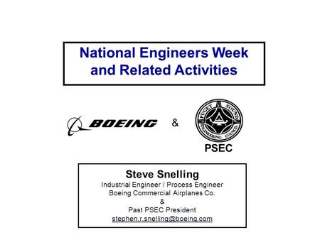 Steve Snelling Industrial Engineer / Process Engineer Boeing Commercial Airplanes Co. & Past PSEC President National Engineers.