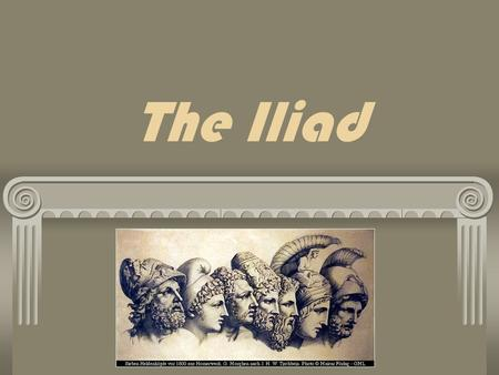 The Iliad. Homer's Iliad Homer is said to be the first teller of adventures. He was not the first author because in his day stories were passed down---they.