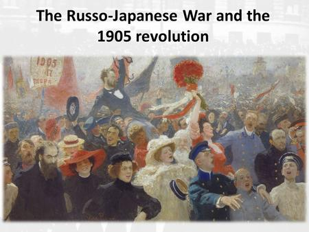 The Russo-Japanese War and the 1905 revolution
