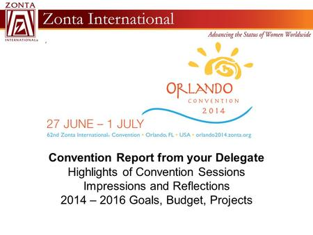 2-14 Convention Report from your Delegate Highlights of Convention Sessions Impressions and Reflections 2014 – 2016 Goals, Budget, Projects.